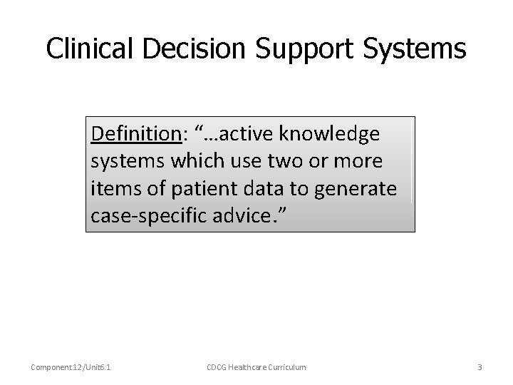 """Clinical Decision Support Systems Definition: """"…active knowledge systems which use two or more items"""