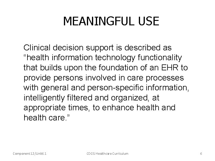 """MEANINGFUL USE Clinical decision support is described as """"health information technology functionality that builds"""