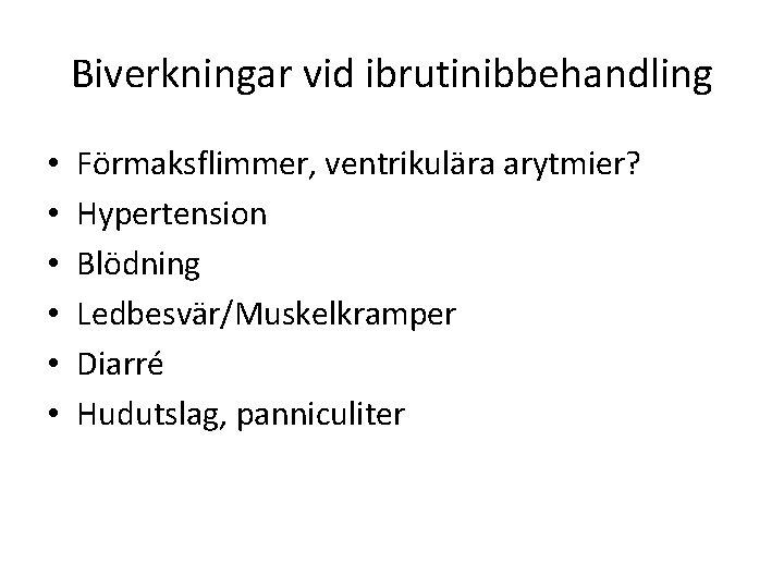 Biverkningar vid ibrutinibbehandling • • • Förmaksflimmer, ventrikulära arytmier? Hypertension Blödning Ledbesvär/Muskelkramper Diarré Hudutslag,