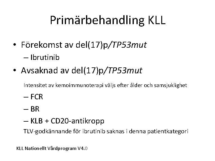 Primärbehandling KLL • Förekomst av del(17)p/TP 53 mut – Ibrutinib • Avsaknad av del(17)p/TP