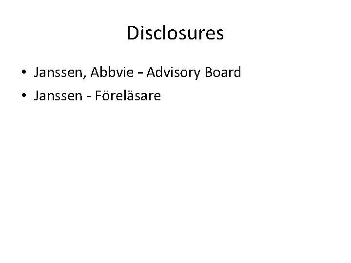 Disclosures • Janssen, Abbvie – Advisory Board • Janssen - Föreläsare