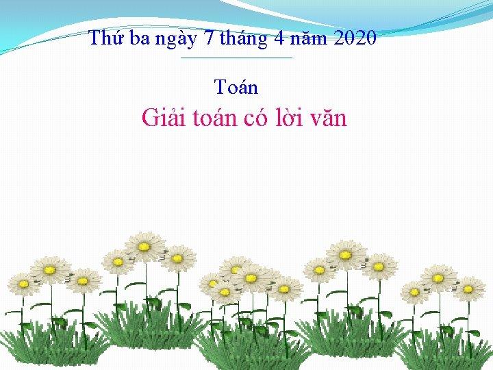 Thứ ba ngày 7 tháng 4 năm 2020 Toán Giải toán có lời văn