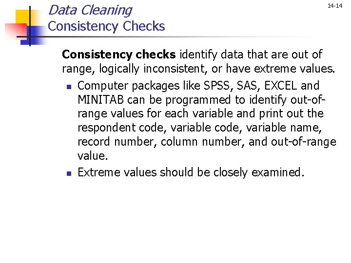 Data Cleaning 14 -14 Consistency Checks Consistency checks identify data that are out of