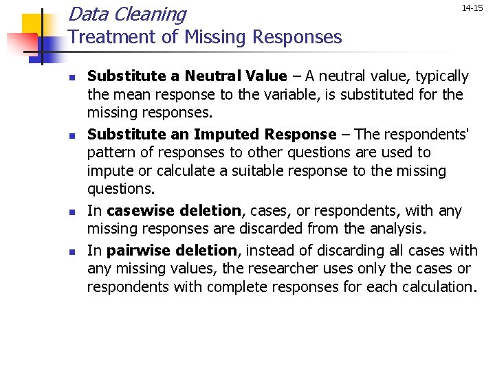 Data Cleaning 14 -15 Treatment of Missing Responses n n Substitute a Neutral Value