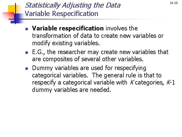 Statistically Adjusting the Data 14 -18 Variable Respecification n Variable respecification involves the transformation