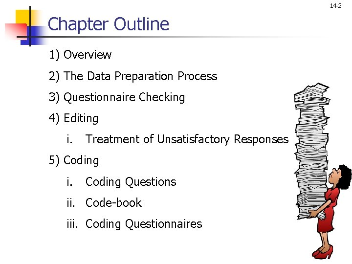 14 -2 Chapter Outline 1) Overview 2) The Data Preparation Process 3) Questionnaire Checking