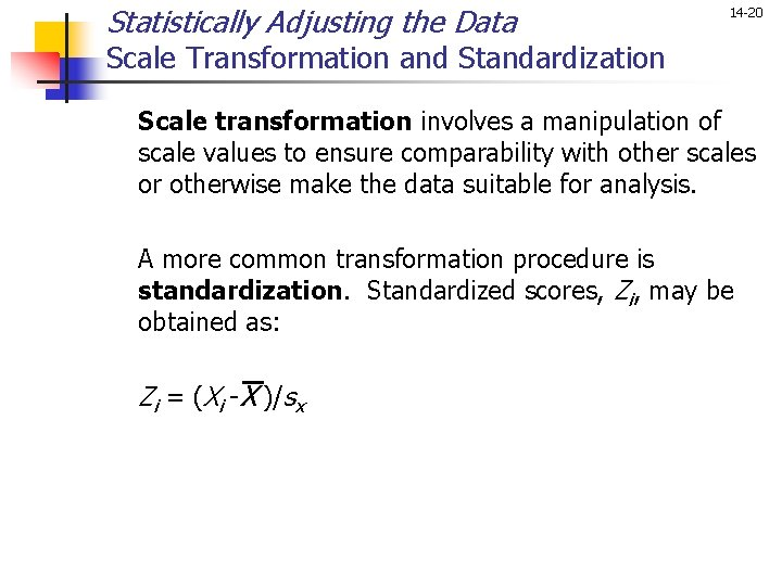 Statistically Adjusting the Data 14 -20 Scale Transformation and Standardization Scale transformation involves a