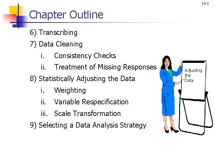 14 -3 Chapter Outline 6) Transcribing 7) Data Cleaning i. Consistency Checks ii. Treatment