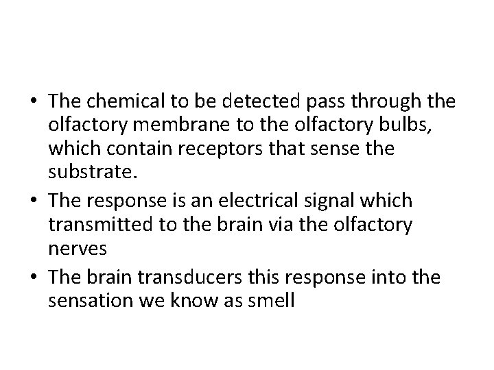 • The chemical to be detected pass through the olfactory membrane to the