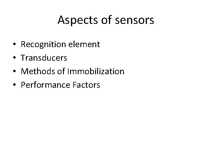 Aspects of sensors • • Recognition element Transducers Methods of Immobilization Performance Factors