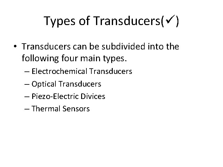 Types of Transducers( ) • Transducers can be subdivided into the following four main