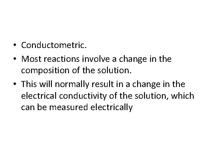 • Conductometric. • Most reactions involve a change in the composition of the