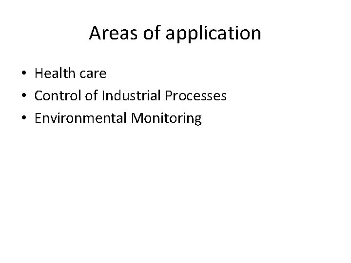 Areas of application • Health care • Control of Industrial Processes • Environmental Monitoring