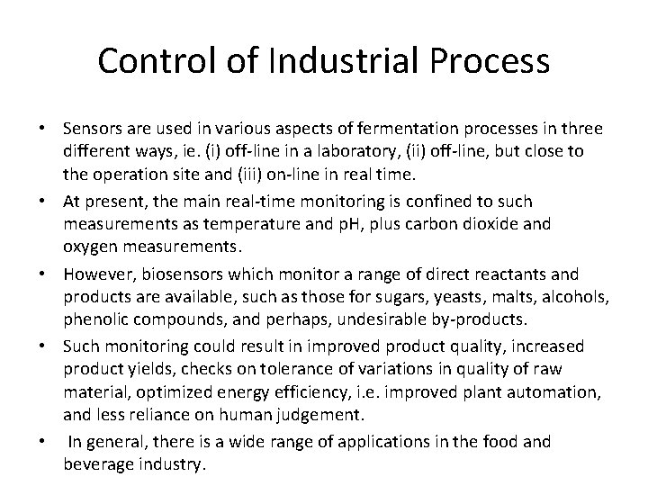 Control of Industrial Process • Sensors are used in various aspects of fermentation processes