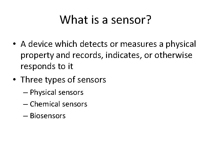 What is a sensor? • A device which detects or measures a physical property