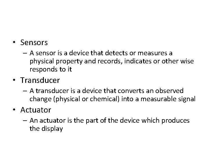 • Sensors – A sensor is a device that detects or measures a