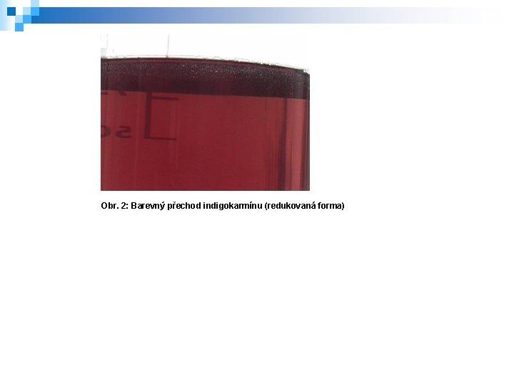Obr. 2: Barevný přechod indigokarmínu (redukovaná forma)