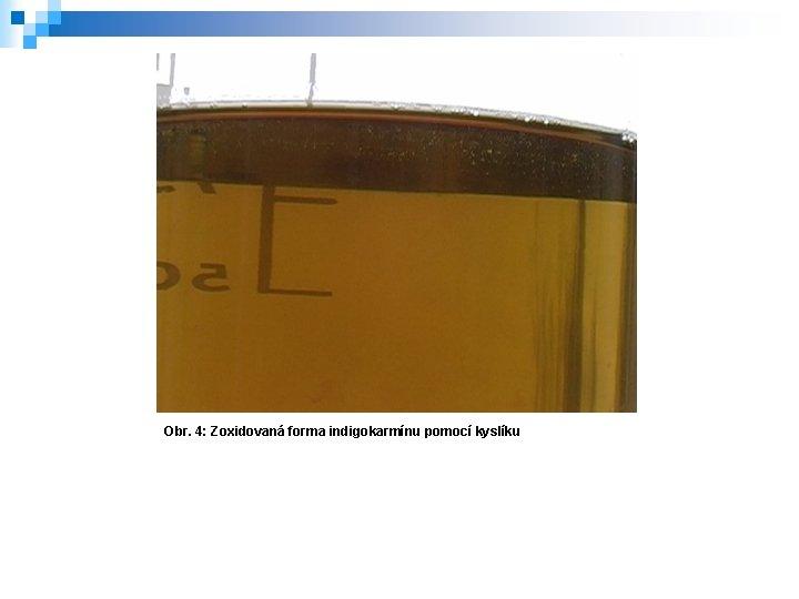 Obr. 4: Zoxidovaná forma indigokarmínu pomocí kyslíku