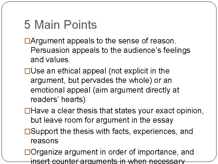 5 Main Points �Argument appeals to the sense of reason. Persuasion appeals to the
