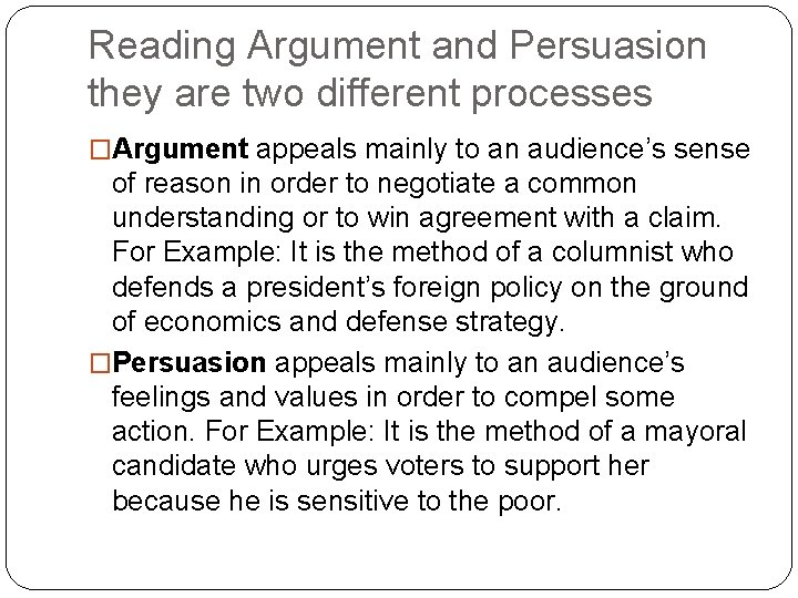 Reading Argument and Persuasion they are two different processes �Argument appeals mainly to an