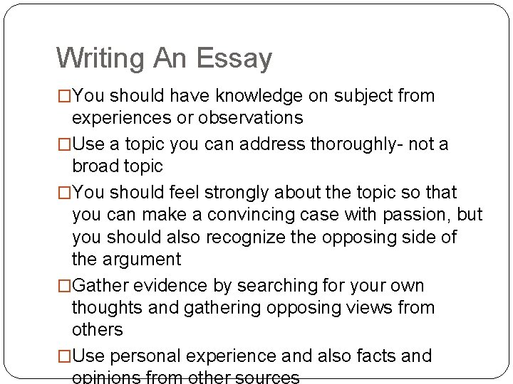 Writing An Essay �You should have knowledge on subject from experiences or observations �Use