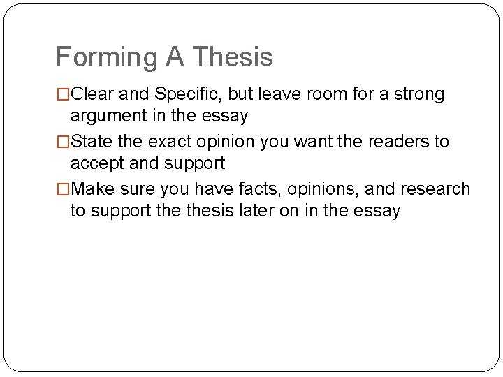 Forming A Thesis �Clear and Specific, but leave room for a strong argument in
