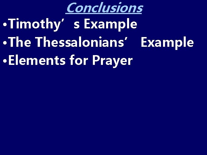 Conclusions • Timothy's Example • Thessalonians' Example • Elements for Prayer