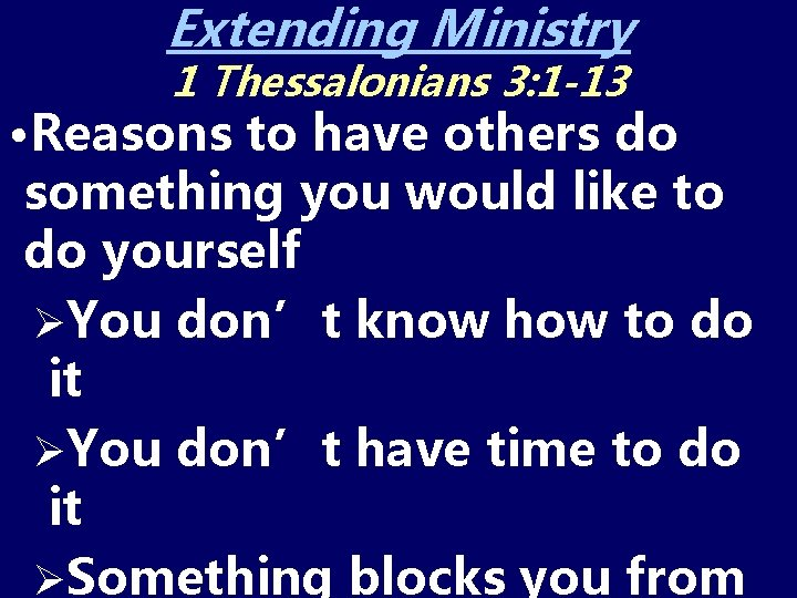 Extending Ministry 1 Thessalonians 3: 1 -13 • Reasons to have others do something