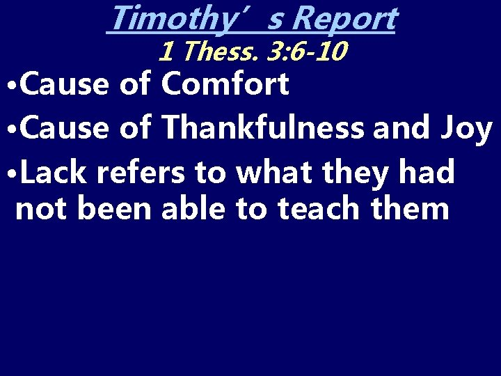 Timothy's Report 1 Thess. 3: 6 -10 • Cause of Comfort • Cause of