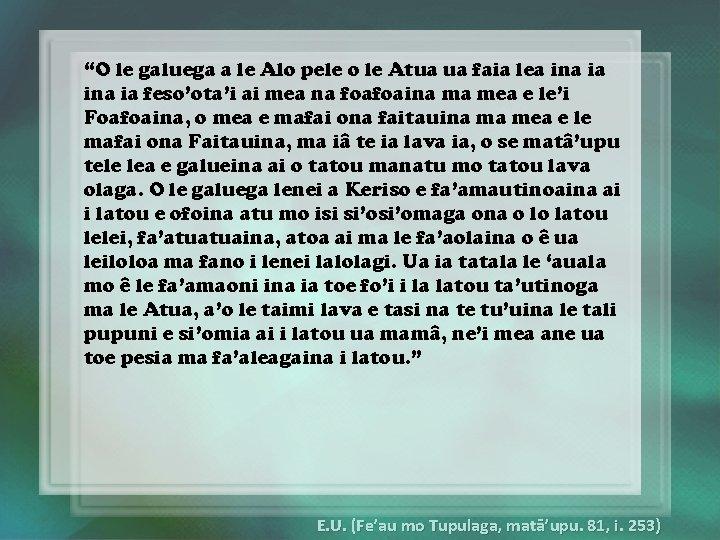 """""""O le galuega a le Alo pele o le Atua ua faia lea ina"""