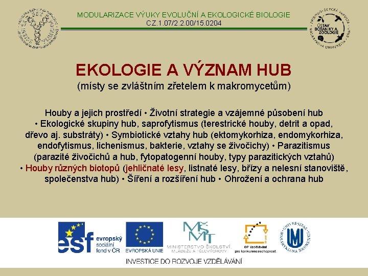 MODULARIZACE VÝUKY EVOLUČNÍ A EKOLOGICKÉ BIOLOGIE CZ. 1. 07/2. 2. 00/15. 0204 EKOLOGIE A