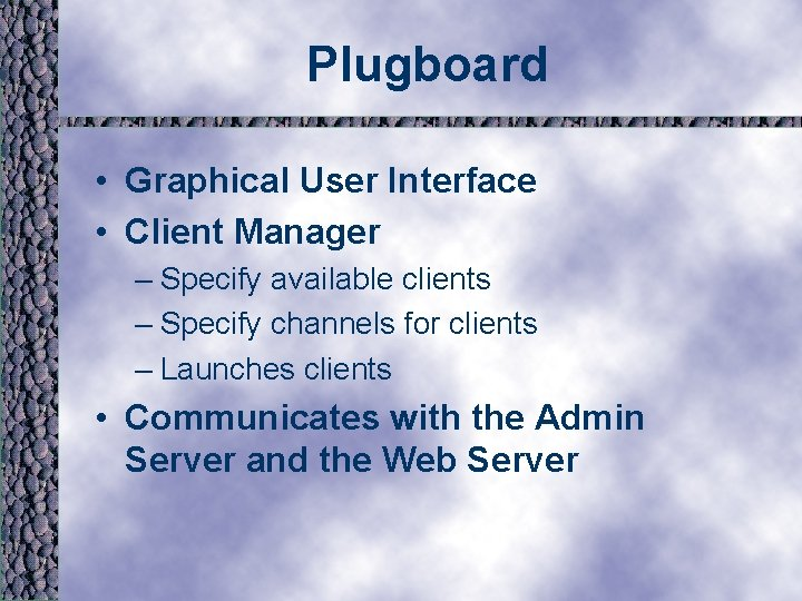 Plugboard • Graphical User Interface • Client Manager – Specify available clients – Specify