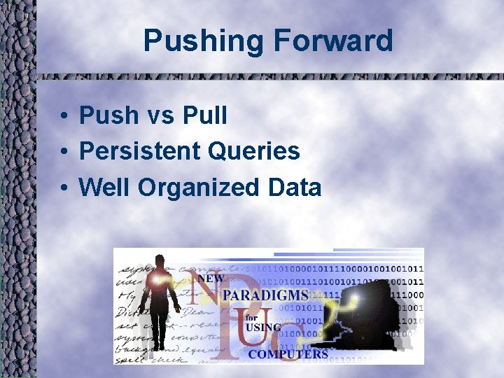 Pushing Forward • Push vs Pull • Persistent Queries • Well Organized Data