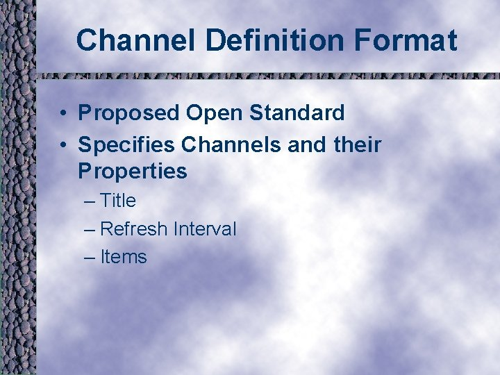 Channel Definition Format • Proposed Open Standard • Specifies Channels and their Properties –
