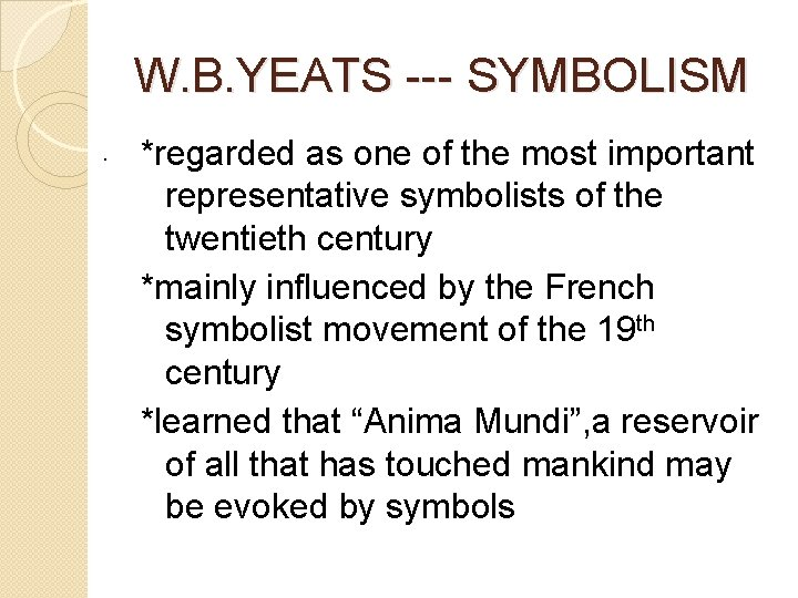 W. B. YEATS --- SYMBOLISM. *regarded as one of the most important representative symbolists