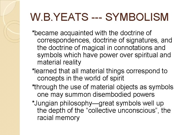 W. B. YEATS --- SYMBOLISM *became acquainted with the doctrine of correspondences, doctrine of