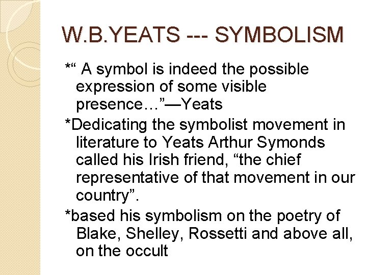 """W. B. YEATS --- SYMBOLISM *"""" A symbol is indeed the possible expression of"""