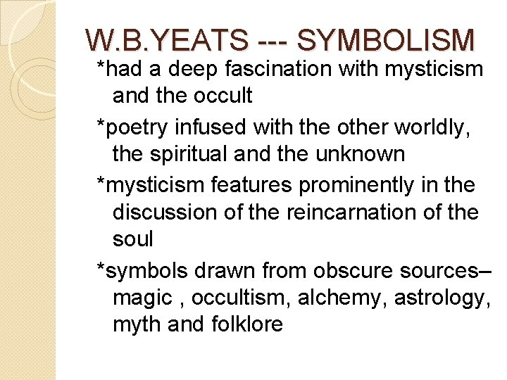 W. B. YEATS --- SYMBOLISM *had a deep fascination with mysticism and the occult