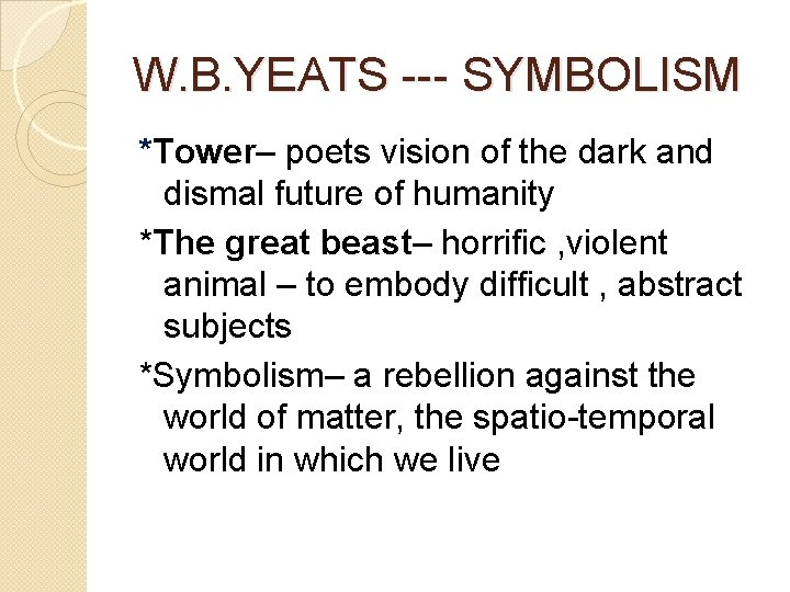 W. B. YEATS --- SYMBOLISM *Tower– poets vision of the dark and dismal future