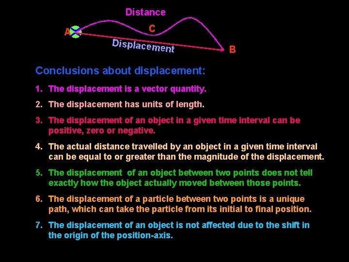 Distance A C Displacem ent B Conclusions about displacement: 1. The displacement is a