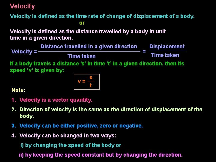 Velocity is defined as the time rate of change of displacement of a body.