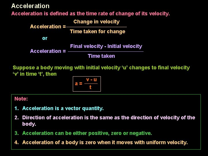 Acceleration is defined as the time rate of change of its velocity. Acceleration =