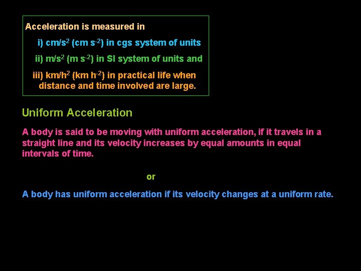 Acceleration is measured in i) cm/s 2 (cm s-2) in cgs system of units