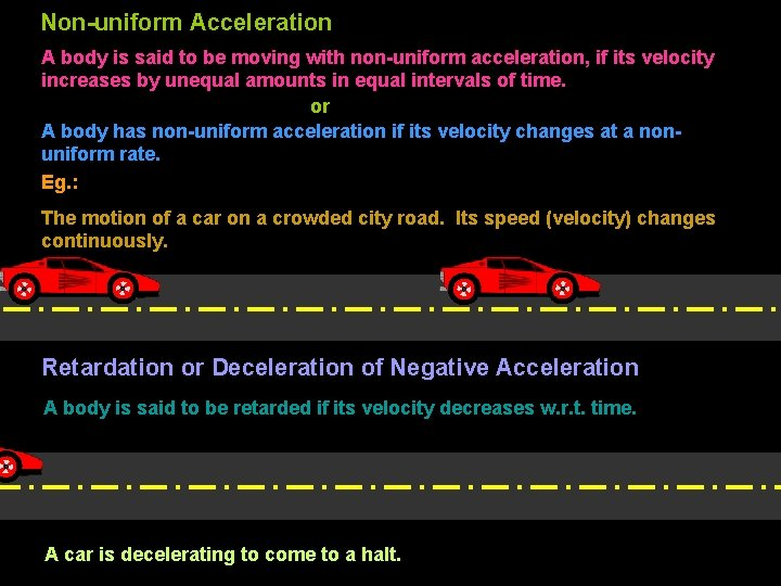 Non-uniform Acceleration A body is said to be moving with non-uniform acceleration, if its