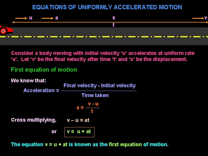 EQUATIONS OF UNIFORMLY ACCELERATED MOTION u a s t Consider a body moving with