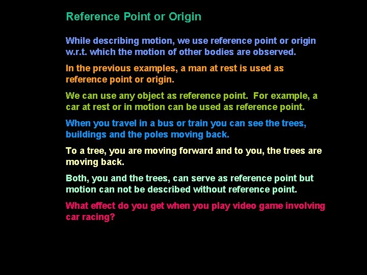 Reference Point or Origin While describing motion, we use reference point or origin w.