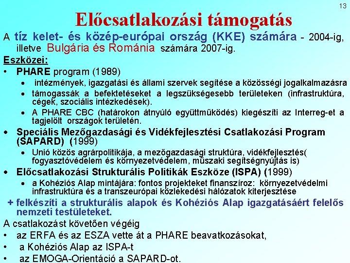 Előcsatlakozási támogatás A 13 tíz kelet- és közép-európai ország (KKE) számára - 2004 -ig,