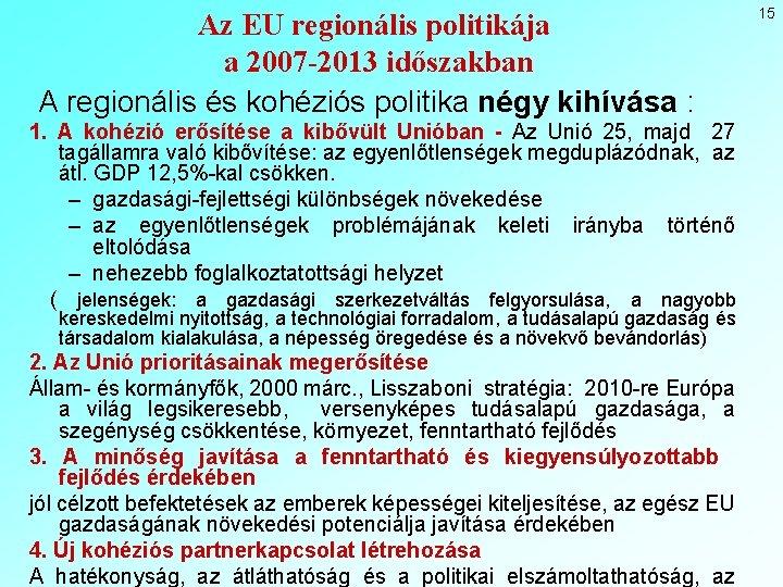 Az EU regionális politikája a 2007 -2013 időszakban A regionális és kohéziós politika négy