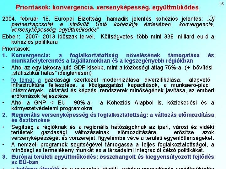 """Prioritások: konvergencia, versenyképesség, együttműködés 2004. február 18, Európai Bizottság: hamadik jelentés kohéziós jelentés: """"Új"""