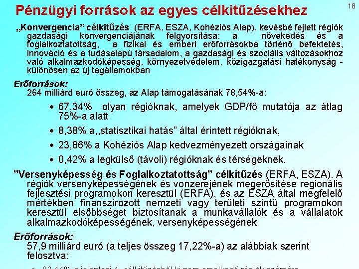 """Pénzügyi források az egyes célkitűzésekhez """"Konvergencia"""" célkitűzés (ERFA, ESZA, Kohéziós Alap). kevésbé fejlett régiók"""